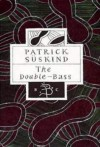 The Double-Bass (Bloomsbury Classics) - Patrick Süskind, Michael Hofmann (Translator)