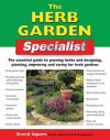 The Herb Garden Specialist: The Essential Guide to Growing Herbs and Designing, Planting, Improving and Caring for Herb Gardens - David Squire, Gill Bridgewater, Alan Bridgewater