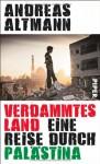 Verdammtes Land. Eine Reise durch Palästina - Andreas Altmann