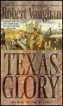 Texas Glory: An Epic of the Alamo - Robert Vaughan