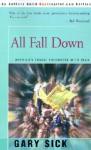 All Fall Down: America's Tragic Encounter with Iran - Gary Sick