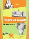 Yeats is Dead!: A Mystery by 15 Irish Writers (Audio) - Joseph O'Connor, Ciaran O'Reilly