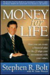 Money for Life: How You Can Create a Financial Plan for Life & Align Your Investments with Your Values - Stephen R. Bolt, W. Terry Whalin