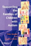 Supporting the Families of Children with Autism - Peter Randall, Jonathan Parker