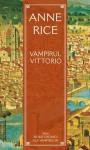 Vampirul Vittorio - Anne Rice, Laura Stroe-Botorcu