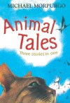 Animal Tales: Three Stories in One - Michael Morpurgo, Ian Andrew
