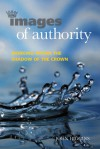 Images of Authority: Working Within the Shadow of the Crown - John Higgins