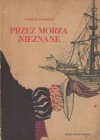 Przez morza nieznane - Tadeusz Kostecki