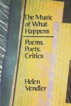 The Music of What Happens: Poems, Poets, Critics - Helen Vendler