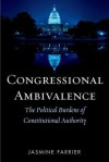 Congressional Ambivalence: The Political Burdens of Constitutional Authority - Jasmine Farrier