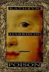 Poison: A Novel - Kathryn Harrison
