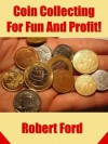 Coin Collecting For Fun And Profit! - Robert Ford