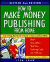 How to Make Money Publishing from Home, Revised 2nd Edition - Lisa Shaw