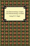 The Phenomenology of Spirit/The Phenomenology of Mind - Georg Wilhelm Friedrich Hegel
