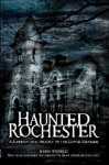 Haunted Rochester: The Supernatural History of the Lower Genesee - Mason Winfield, Tim Shaw, John Koerner