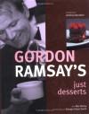 Gordon Ramsay's Just Desserts - Gordon Ramsay, Roz Denny