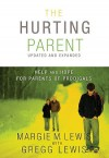 The Hurting Parent: Help and Hope for Parents of Prodigals - Margie M. Lewis, Gregg Lewis