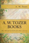 A. W. Tozer books: The Pursuit of God and Other Classics - A.W. Tozer