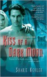 Kiss of a Dark Moon (The Moon Chasers, #2) - Sharie Kohler