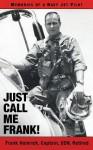 Just Call Me Frank!: Memories of a Navy Jet Pilot - Frank Hamrick