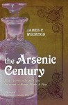 The Arsenic Century: How Victorian Britain Was Poisoned at Home, Work, and Play - James C. Whorton