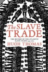 The Slave Trade: History of the Atlantic Slave Trade 1440-1870 - Hugh Thomas
