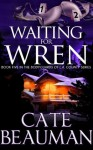 Waiting For Wren (Book Five In The Bodyguards Of L.A. County Series) - Cate Beauman