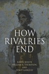 How Rivalries End - Karen Rasler, William R. Thompson, Sumit Ganguly