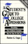 A Student's Guide To College Admissions: Everything Your Guidance Counselor Has No Time To Tell You - Harlow Giles Unger