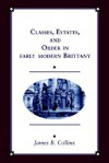 Classes, Estates and Order in Early-Modern Brittany - James B. Collins, Olwen H. Hufton, J.H. Elliott