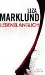Lebenslänglich: Ein Fall für Annika Bengtzon (Annika Bengtzon, #7) - Liza Marklund, Dagmar Lendt, Anne Bubenzer