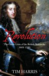 Revolution: The Great Crisis of the British Monarchy, 1685-1720 (Allen Lane History) - Tim Harris
