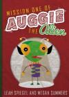 Mission One of Auggie the Alien (Auggie the Alien Series) - Leah Spiegel, Megan Summers