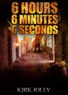 6 Hours, 6 Minutes, 6 Seconds - Part 1 - Kirk Jolly