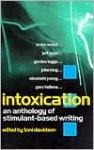 Intoxication: An Anthology of Stimulant-Based Writing - Toni Davidson, Stewart Home, Gordon Legge, Elizabeth Young, Irvine Welsh, David Toop, Richard Smith, Jeff Noon, John King, Lynne Tillman, Barry Graham, Gary Indiana, Bridget OConnor, Brent Hodgson, Marina Blake