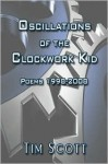 Oscillations of the Clockwork Kid: Poems 1998-2008 - Tim Scott