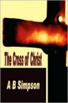 The Cross Of Christ (Holy Spirit Christian Power Classics) - Albert Benjamin Simpson
