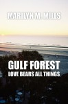 Gulf Forest: Love Bears All Things - Marilyn Mills