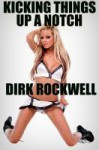 Kicking Things Up a Notch - Dirk Rockwell