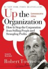 Up the Organization: How to Stop the Corporation from Stifling People and Strangling Profits - Warren G. Bennis, Robert C Townsend