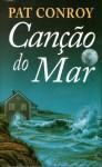 Canção do Mar - Pat Conroy, Luiz Antônio de Araújo