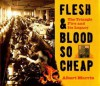 Flesh And Blood So Cheap: The Triangle Fire And Its Legacy - Albert Marrin