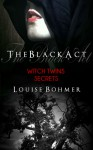 The Black Act: Witch Twins Secrets (The Black Act, #2) - Louise Bohmer