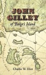 John Gilley of Baker's Island - Charles William Eliot