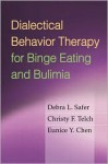 Dialectical Behavior Therapy for Binge Eating and Bulimia - Debra L. Safer, Marsha M. Linehan, Christy F. Telch, Eunice Y. Chen