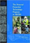 The Personal Protective Technology Program at Niosh - Reviews of Research Programs of the National Institute for Occupational Safety and Health, Committee to Review the NIOSH Personal Protective Technology Program, Institute of Medicine, National Research Council