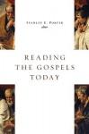 Reading the Gospels Today - Stanley E. Porter