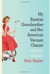 My Russian Grandmother and Her American Vacuum Cleaner: A Family Memoir - Evan Fallenberg, Meir Shalev