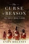 The Curse of Reason: The Great Irish Famine - Enda Delaney