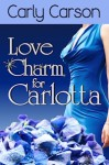 Love Charm for Carlotta (Love Charm Series, #3) - Carly Carson